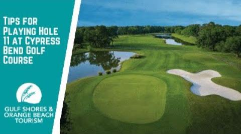 Play the video titled Tips for Playing Hole 11 at Cypress Bend Golf Course at Craft Farms  Gulf Shores & Orange Beach Golf