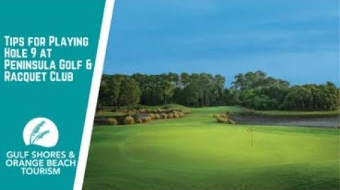 Play the video titled Tips for Playing Hole 9 at Peninsula Golf & Racquet Club | Gulf Shores & Orange Beach Golf
