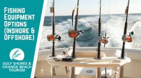 Play the video titled Fishing Rod & Equipment Options (Inshore & Offshore) | Fishing in Gulf Shores & Orange Beach